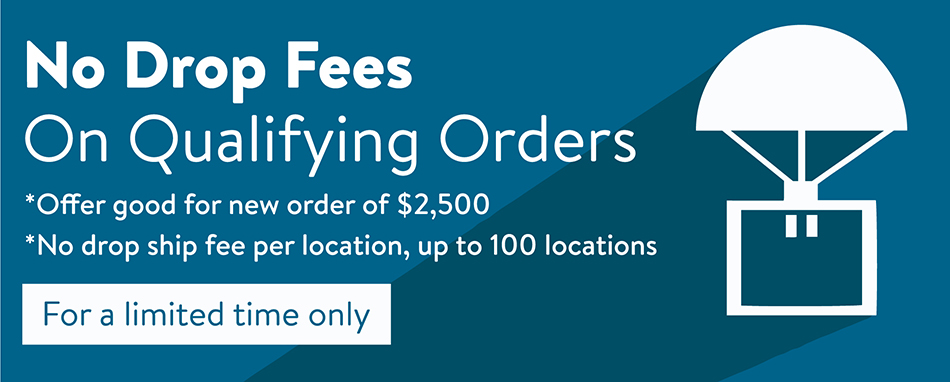 No Drop Fees on Qualifying Orders!